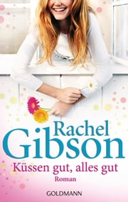Küssen gut, alles gut - Roman - Lovett Texas 4 ebook by Rachel Gibson, Antje Althans