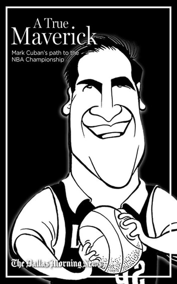 A True Maverick: Mark Cuban's path to the NBA championship ebook by The Dallas Morning News