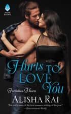 Hurts to Love You - Forbidden Hearts ebook by Alisha Rai