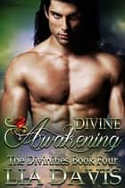 Divine Awakening ebook by Lia Davis