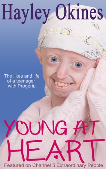Young at Heart - The likes and life of a teenager with Progeria ebook by Hayley Okines,Alison Stokes