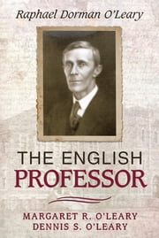 The English Professor - Raphael Dorman Oleary ebook by Margaret R. O'Leary,Dennis S. O'Leary
