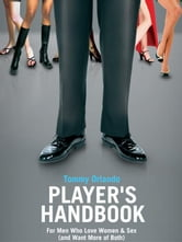 Player's Handbook Volume 2 - Advanced Pickup and Seduction Secrets For Men Who Love Women & Sex (and Want More of Both) ebook by Orlando, Tommy