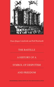 The Bastille - A History of a Symbol of Despotism and Freedom ebook by Rolf Reichardt,Norbert Schürer,Steven Laurence Kaplan,Keith Michael Baker,Hans-Jürgen Lüsebrink