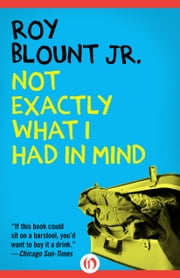 Not Exactly What I Had in Mind ebook by Roy Blount Jr.