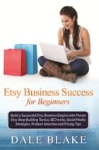 Etsy Business Success For Beginners ebook by Dale Blake