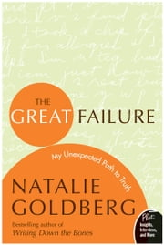 The Great Failure - My Unexpected Path to Truth ebook by Natalie Goldberg