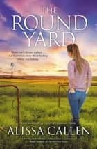 The Round Yard (A Woodlea Novel, #5) ebook by Alissa Callen