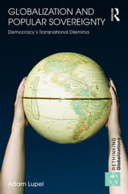 Globalization and Popular Sovereignty - Democracy's Transnational Dilemma ebook by Adam Lupel