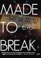 Made to Break ebook by D. Foy