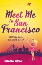 Meet Me In San Francisco ebook by Shana Gray