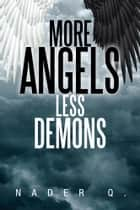 MORE ANGELS LESS DEMONS ebook by Nader Q.
