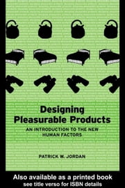 Designing Pleasurable Products: An Introduction to the New Human Factors ebook by Jordan, Patrick W.
