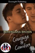 Courage And Comfort ebook by Berengaria Brown