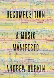 Decomposition - A Music Manifesto ebook by Andrew Durkin