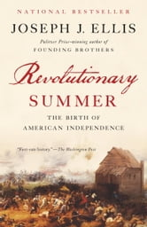 Revolutionary Summer - The Birth of American Independence ebook by Joseph J. Ellis