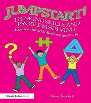 Jumpstart! Thinking Skills and Problem Solving - Games and activities for ages 7–14 ebook by Steve Bowkett