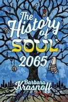 The History of Soul 2065 ebook by Barbara Krasnoff