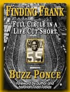 Finding Frank: Full Circle in a Life Cut Short ebook by Buzz Ponce