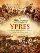 Ypres - Contemporary Combat Images from the Great War ebook by Bob Carruthers