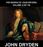 The Works Of John Dryden, Volume 4 (of 18) [mit Glossar in Deutsch] ebook by John Dryden,Eternity Ebooks