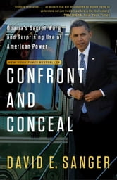 Confront and Conceal - Obama's Secret Wars and Surprising Use of American Power ebook by David E. Sanger