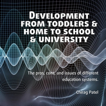 Development from Toddlers & Home to School & University audiobook by Chirag Patel