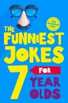 The Funniest Jokes for 7 Year Olds ebook by Macmillan Children's Books