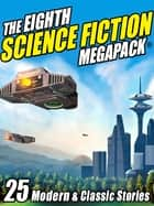 The Eighth Science Fiction MEGAPACK ® - 25 Modern and Classic Stories ebook by