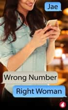 Wrong Number, Right Woman eBook by Jae