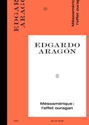 Satellite 9 - Edgardo Aragón - MESOAMÉRIQUE : L'EFFET OURAGAN eBook by Edgardo Aragón, Heidi Ballet
