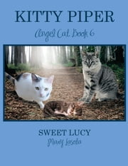 KITTY PIPER Angel Cat, Book 6 - SWEET LUCY ebook by MARY LASOTA