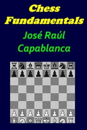 CHESS FUNDAMENTALS ebook by JOSÉ R. CAPABLANCA