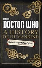 Doctor Who: A History of Humankind: The Doctor's Official Guide ebook by Penguin Books Ltd