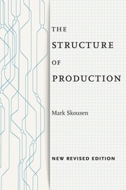 The Structure of Production - New Revised Edition ebook by Mark Skousen