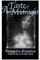 A Taste of Midnight - Vampire Erotica ebook by Cecilia Tan, Pagan O'Leary, Raven Kaldera,...