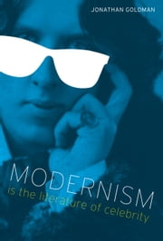 Modernism Is the Literature of Celebrity ebook by Jonathan Goldman