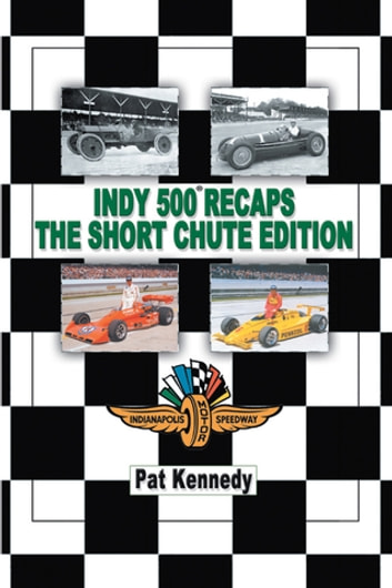 Indy 500 Recaps The Short Chute Edition Ebook De Pat Kennedy