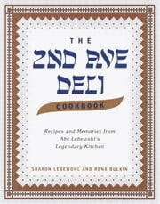 The Second Avenue Deli Cookbook - Recipes and Memories from Abe Lebewohl's Legendary Kitchen ebook by Sharon Lebewohl,Rena Bulkin,Jack Lebewohl