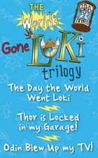 The World's Gone Loki Trilogy - The Day the World Went Loki, Thor is Locked in my Garage, and Odin Blew up my TV! ebook by Robert J. Harris