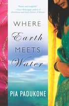 Where Earth Meets Water ebook by Pia Padukone