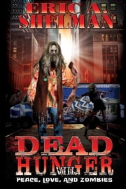 Dead Hunger VIII: Peace, Love & Zombies ebook by Eric A. Shelman
