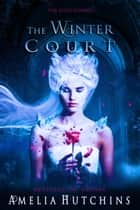 The Winter Court ebook by Amelia Hutchins