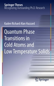 Quantum Phase Transitions in Cold Atoms and Low Temperature Solids ebook by Kaden Richard Alan Hazzard