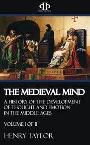 The Medieval Mind - Volume I of II ebook by Henry Taylor