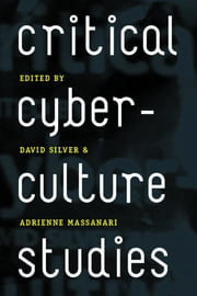 Critical Cyberculture Studies ebook by David Silver,Adrienne Massanari,Steve Jones