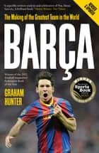 Barca: The Making of the Greatest Team in the World eBook by Graham Hunter