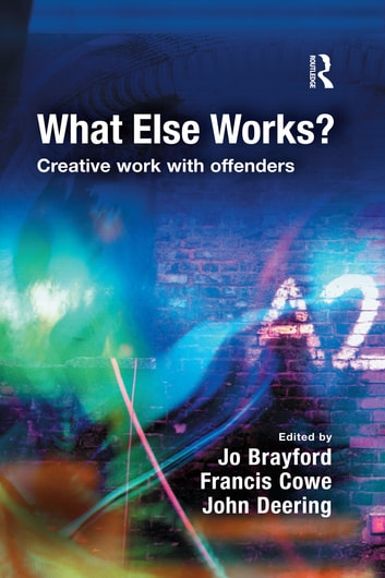 What Else Works? - Creative Work with Offenders ebook by