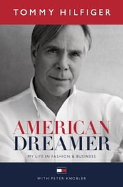 American Dreamer - My Life in Fashion and Business ebook by Tommy Hilfiger,Peter Knobler,Quincy Jones