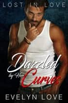 Lost in Love: Dazzled by Her Curves - From Enemies to Lovers ebook by Evelyn Love